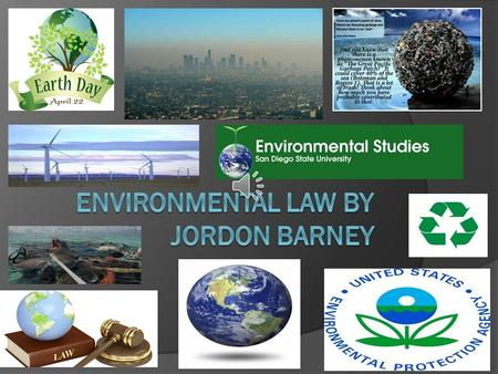 What is Environmental law? Broad practice encompassing wide range of fields involving the environment The main topics are: air quality, water quality,