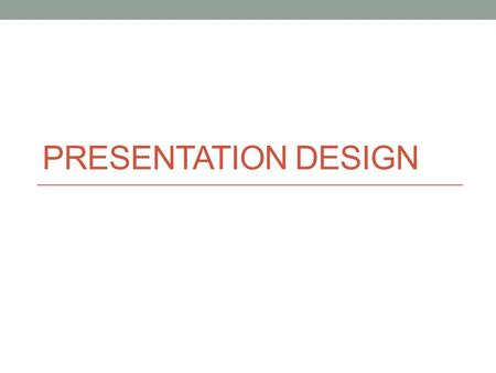 PRESENTATION DESIGN. Slide Structure – Good Use 1-2 slides per minute of your presentation Write in point form, not complete sentences Include 4-5 points.