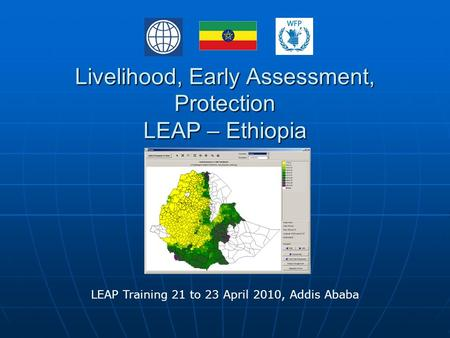 Livelihood, Early Assessment, Protection LEAP – Ethiopia LEAP Training 21 to 23 April 2010, Addis Ababa.