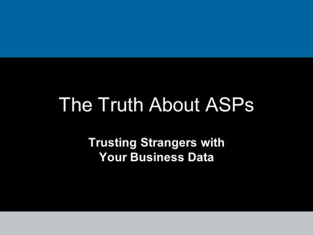 The Truth About ASPs Trusting Strangers with Your Business Data.