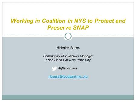 Working in Coalition in NYS to Protect and Preserve SNAP Nicholas Buess Community Mobilization Manager Food Bank For New York