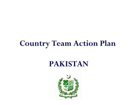 Country Team Action Plan PAKISTAN. Where are we now?  Population growth rate remains high  Large population (25 Percent) has unmet need for contraception.