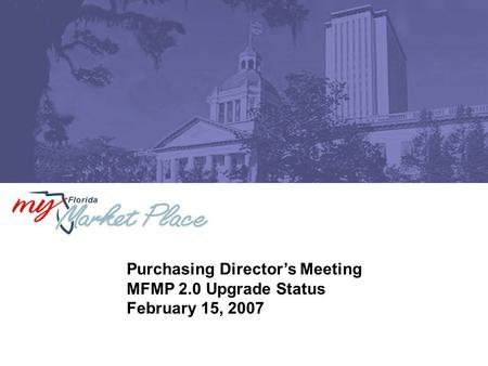 Purchasing Director's Meeting MFMP 2.0 Upgrade Status February 15, 2007.