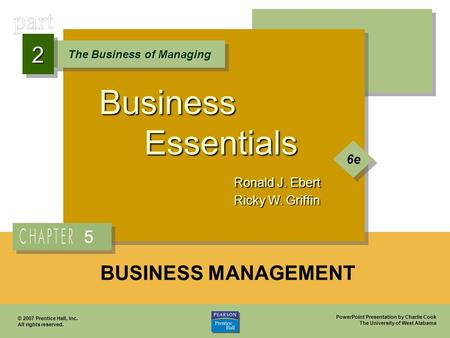 PowerPoint Presentation by Charlie Cook The University of West Alabama Business Essentials Ronald J. Ebert Ricky W. Griffin The Business of Managing 22.