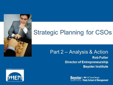 Strategic Planning for CSOs Part 2 – Analysis & Action Rob Fuller Director of Entrepreneurship Beyster Institute.