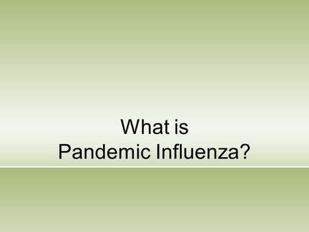 "What is Pandemic Influenza?. Pandemic Influenza A global outbreak of disease that occurs when a new influenza virus appears or ""emerges"" in the human."