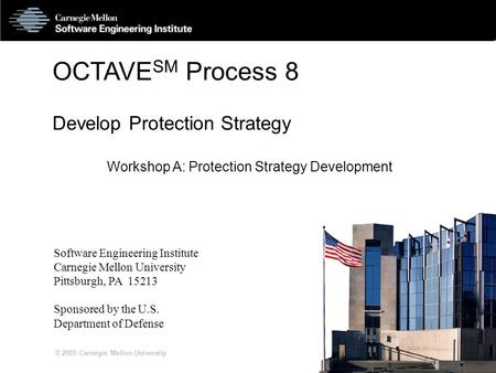 © 2001 Carnegie Mellon University S8A-1 OCTAVE SM Process 8 Develop Protection Strategy Workshop A: Protection Strategy Development Software Engineering.