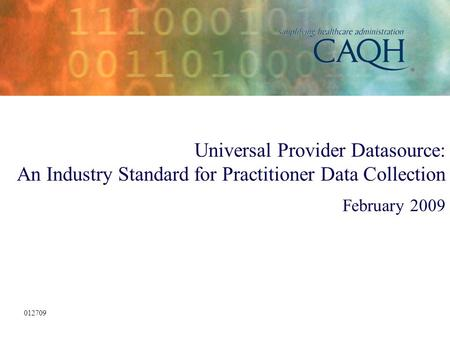 Universal Provider Datasource: An Industry Standard for Practitioner Data Collection February 2009 012709.