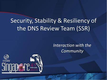 Security, Stability & Resiliency of the DNS Review Team (SSR) Interaction with the Community.