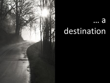 … a destination. where is the destination of the journey of faith?