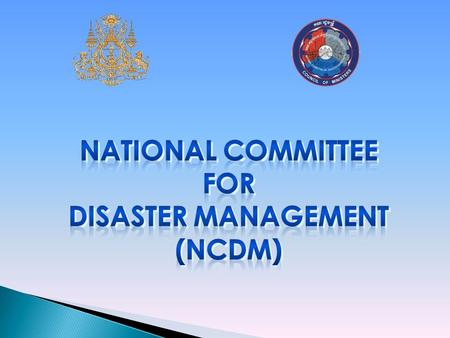 Ministerial level Agency, chaired by the Prime Minister with 22 Ministers are members: Mission: To lead the Disaster Management in the Kingdom of Cambodia.