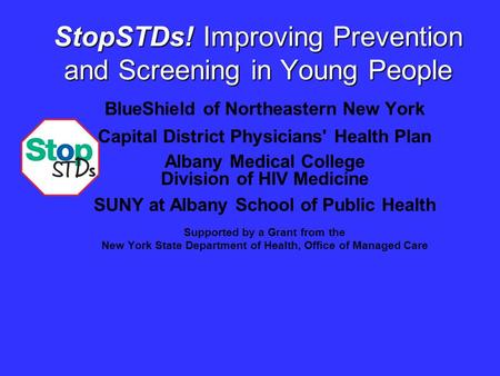 StopSTDs! Improving Prevention and Screening in Young People BlueShield of Northeastern New York Capital District Physicians' Health Plan Albany Medical.
