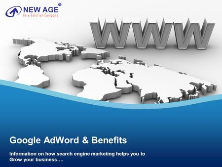 Google AdWord & Benefits Information on how search engine marketing helps you to Grow your business….