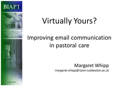 Virtually Yours? Improving  communication in pastoral care Margaret Whipp