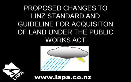 PROPOSED CHANGES TO LINZ STANDARD AND GUIDELINE FOR ACQUISITON OF LAND UNDER THE PUBLIC WORKS ACT.