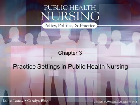 Copyright © 2008 Delmar. All rights reserved. Chapter 3 Practice Settings in Public Health Nursing.