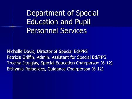 Department of Special Education and Pupil Personnel Services Michelle Davis, Director of Special Ed/PPS Patricia Griffin, Admin. Assistant for Special.