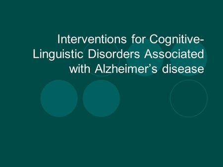 Interventions for Cognitive- Linguistic Disorders Associated with Alzheimer's disease.
