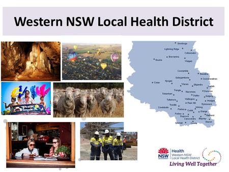 Western NSW Local Health District. 8% Growth to 2031 8% Growth to 2031 11% Aboriginal Who we are? Total population 276,000 5,200 Staff.