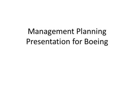 planning function of management in boeing Management planning - the boeing company management planning boeing is an aerospace company, a manufacturer of commercial jetliners and military aircraft boeing also designs and manufactures rotorcraft, electronic and defense systems, missiles, satellites, launch vehicles and advanced information and communications systems (boeing company, 2010.