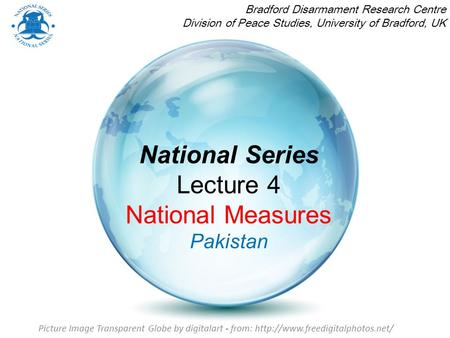 National Series Lecture 4 National Measures Pakistan Bradford Disarmament Research Centre Division of Peace Studies, University of Bradford, UK Picture.