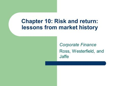Chapter 10: Risk and return: lessons from market history Corporate Finance Ross, Westerfield, and Jaffe.