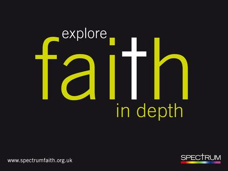 EXPLORE FAITH IN DEPTH. TEMPLATE PAGE What is Spectrum? What does Spectrum offer? How can it help you? How to get started Resources available.