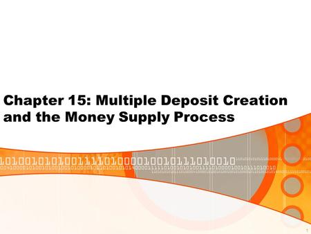 1 Chapter 15: Multiple Deposit Creation and the Money Supply Process.