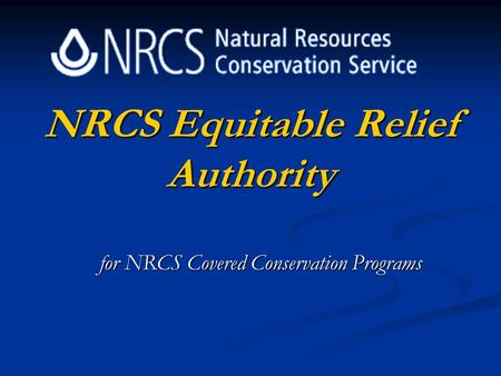NRCS Equitable Relief Authority for NRCS Covered Conservation Programs.