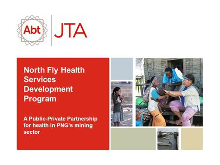 North Fly Health Services Development Program A Public-Private Partnership for health in PNG's mining sector.