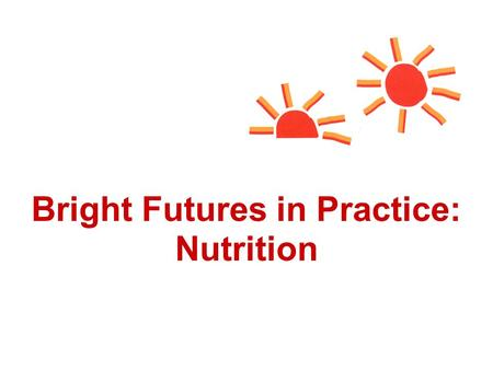 "Bright Futures in Practice: Nutrition. ""New Morbidities""of the 21st Century Changing family structures Highly mobile populations Lack of access to health."