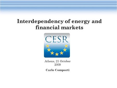 Athens, 21 October 2009 Carlo Comporti Interdependency of energy and financial markets.