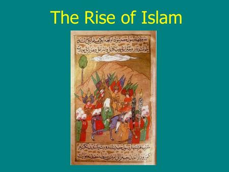 The Rise of Islam. Terms to Know Muhammad (c. 571 – 632) The Qur'an Umayyad Dynasty, 661 – 750 Abbasid Dynasty, 750 – 1258.