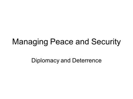 Managing Peace and Security Diplomacy and Deterrence.