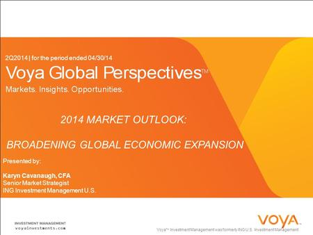 2Q2014 | for the period ended 04/30/14 Voya TM Investment Management was formerly ING U.S. Investment Management voyainvestments.com 2014 MARKET OUTLOOK: