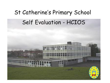 St Catherine's Primary School Self Evaluation - HCIOS.
