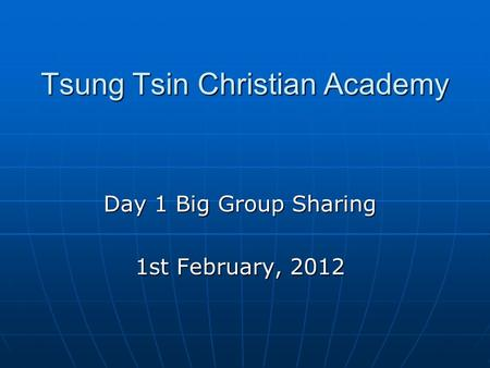 Tsung Tsin Christian Academy Day 1 Big Group Sharing 1st February, 2012.