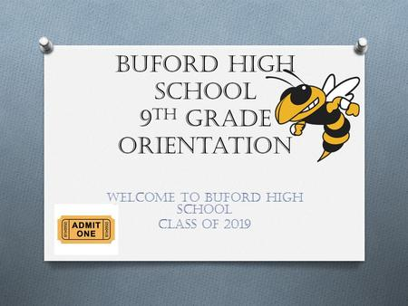 Buford High School 9 th grade Orientation Welcome to Buford High School Class of 2019.