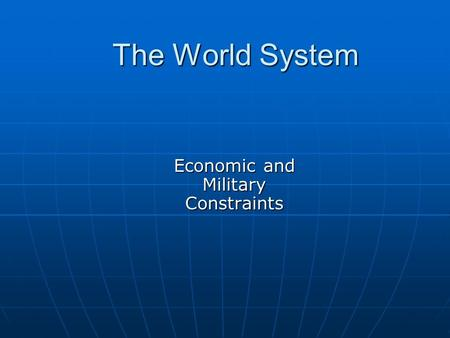 The World System Economic and Military Constraints.