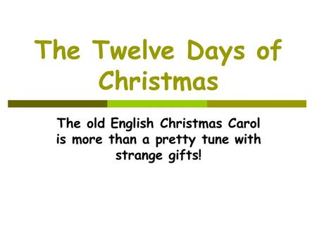 The Twelve Days of Christmas The old English Christmas Carol is more than a pretty tune with strange gifts!
