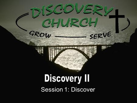 Session 1: Discover. Vision: To be a faith community of people who are passionate about their relationship with Jesus Christ, who introduce Him to others,