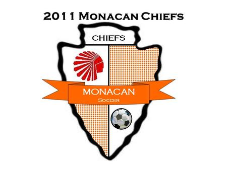 2011 Monacan Chiefs. Things you need to know We are committed to being the best program at Monacan and in the Central Region Your responsibilities 1.Family.