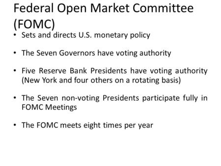 Federal Open Market Committee (FOMC) Sets and directs U.S. monetary policy The Seven Governors have voting authority Five Reserve Bank Presidents have.