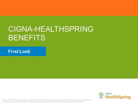 CIGNA-HEALTHSPRING BENEFITS *These are DRAFT benefits only and subject to change based on CMS approval. This is for broker use only and not to be used.
