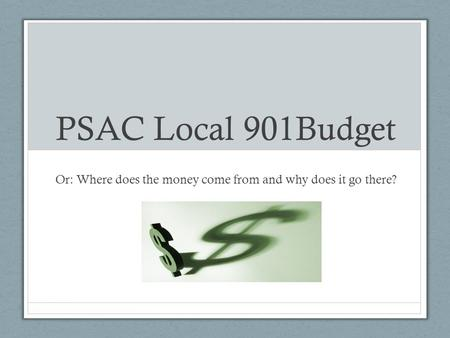 PSAC Local 901Budget Or: Where does the money come from and why does it go there?