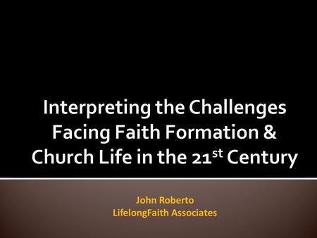 John Roberto LifelongFaith Associates. 1.Increasing diversity throughout American society in the length of the lifespan, in generational identities, in.