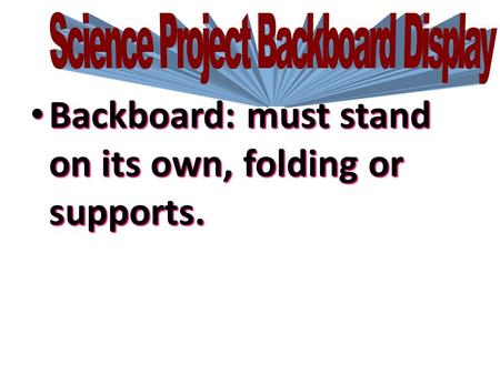 Backboard: must stand on its own, folding or supports. Backboard: must stand on its own, folding or supports.