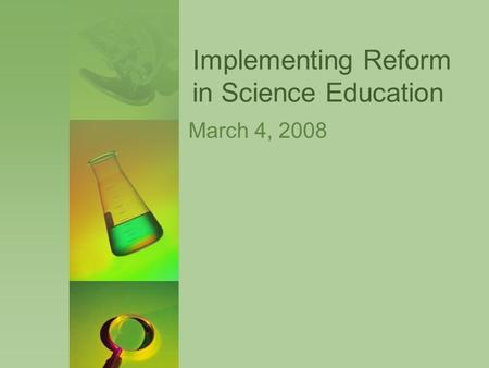 Implementing Reform in Science Education March 4, 2008.