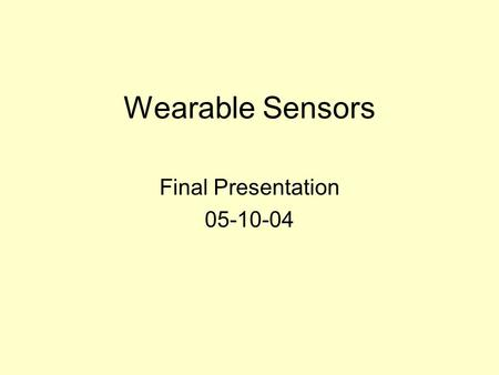 Wearable Sensors Final Presentation 05-10-04. Problem Background Inferred Transmission (short range) Bulky Design, hard to wear 20 Samples per second.