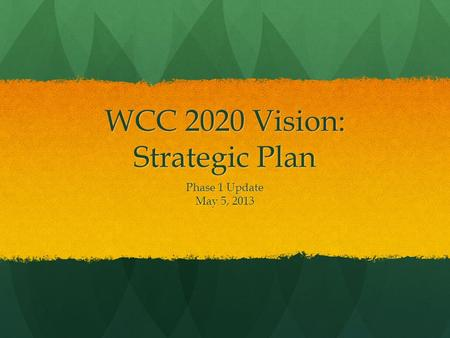 WCC 2020 Vision: Strategic Plan Phase 1 Update May 5, 2013.